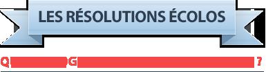 Les résolutions écolos, quels écogestes allez vous adopter ?