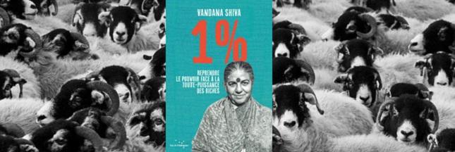 Sélection livre - Vandana Shiva : 1% - Reprendre le pouvoir face à la toute-puissance des riches